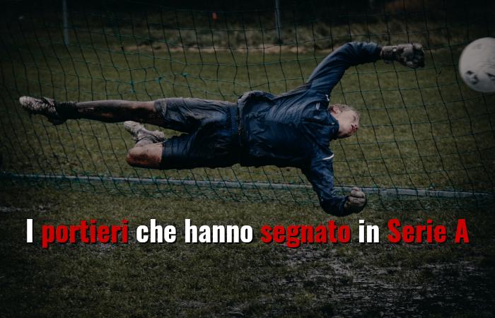 I portieri che hanno segnato in Serie A